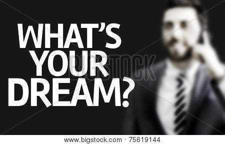 Business man with the text Whats your Dream? in a concept image
