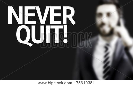 Business man with the text Never Quit in a concept image