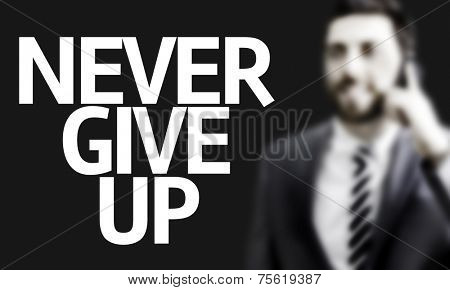 Business man with the text Never Give Up in a concept image