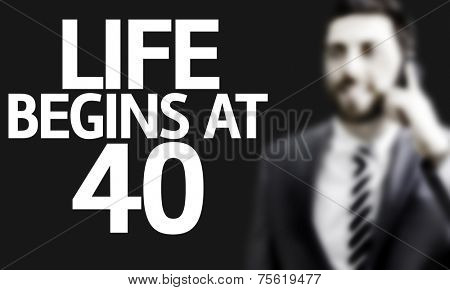 Business man with the text Life Begins At 40 in a concept image