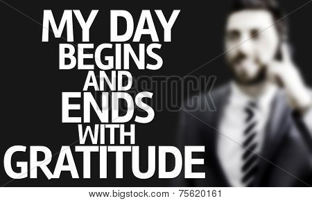Business man with the text My Day Begins and Ends With Gratitude in a concept image