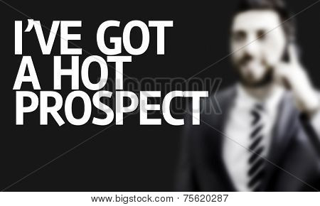 Business man with the text I've Got a Hot Prospect in a concept image