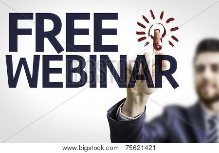 Business man pointing to transparent board with text: Free Webinar