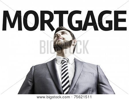 Business man with the text Mortgage in a concept image