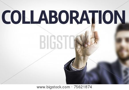 Business man pointing to transparent board with text: Collaboration