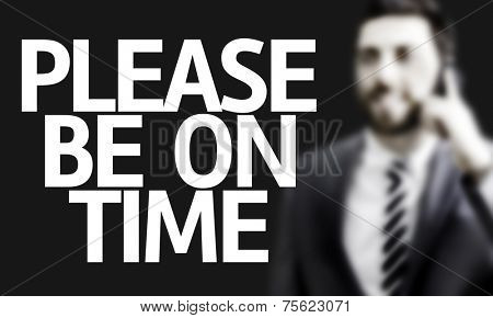Business man with the text Please Be on Time in a concept image