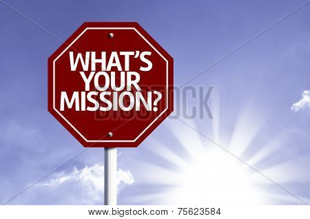 Whats Your Mission? written on red road sign with sky background