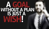 pic of goal setting  - Business man with the text A Goal without a Plan is Just a Wish in a concept image - JPG