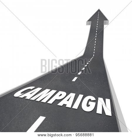 Campaign word on a road leading upward to success to illustrate efforts in marketing, advertising or getting support in an election