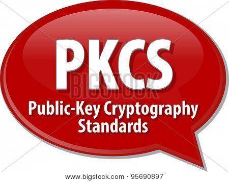 Speech bubble illustration of information technology acronym abbreviation term definition PKCS Public Key Cryptography Standards