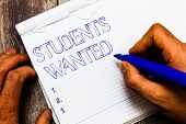 Handwriting Text Writing Students Wanted. Concept Meaning List Of Things Wishes Or Dreams Young Peop poster