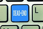 Conceptual Hand Writing Showing Dead End. Business Photo Text Reaching Limit Of Road Or Passage From poster