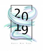 2019 New Year On The Background Of A Colorful Brushstroke Oil Or Acrylic Paint Design Element. Vecto poster