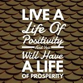 Inspirational Quotes Live A Life Of Positivity And You Will Have A Life Of Prosperity, Positive, Mot poster