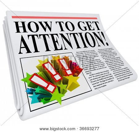 How to Get Attention newspaper headline promising advice and tips on getting good exposure and awareness through public relations, marketing or communication techniques