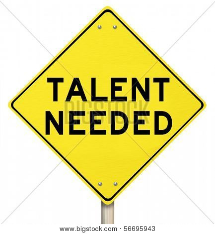 Talent Needed yellow road warning sign to illustrate a need to find skilled people or talented workers for a job or task