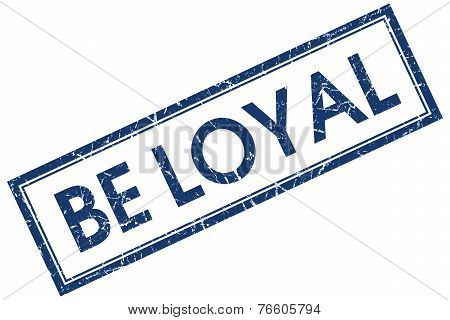 Be Loyal Blue Square Stamp Isolated On White Background
