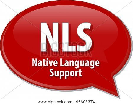 Speech bubble illustration of information technology acronym abbreviation term definition NLS Native Language Support