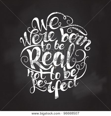 We were born to be real not  perfect.  quote poster