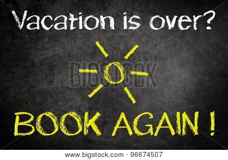 Conceptual Vacation is Over,Book Again Message Written on Black Vintage Chalkboard with Yellow Sun Drawing in the Middle.