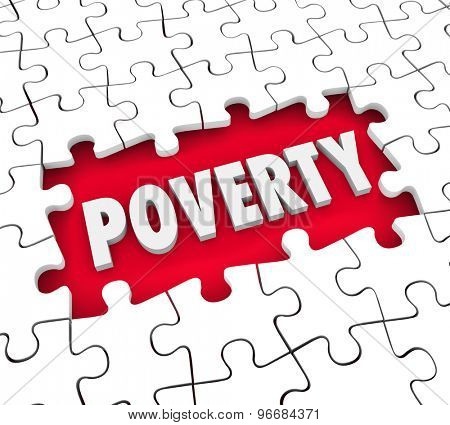 Poverty word in puzzle piece hole to illustrate hunger or poor living conditions with lack of food or money and hunger for basic necessities of life