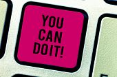 Text Sign Showing You Can Do It. Conceptual Photo Confident And Willing To Deal With Problems Or New poster