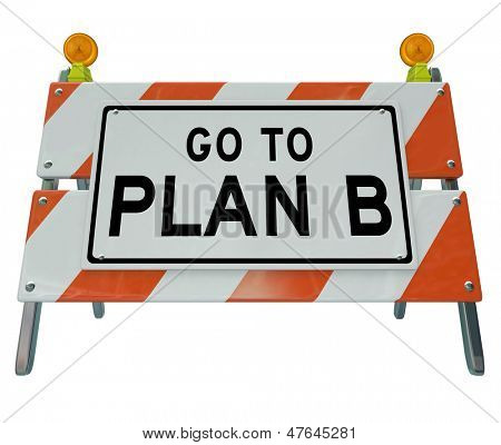 A roadblock barricade tells you it is time to turn back and change course to take Plan B instead of your first option or strategy