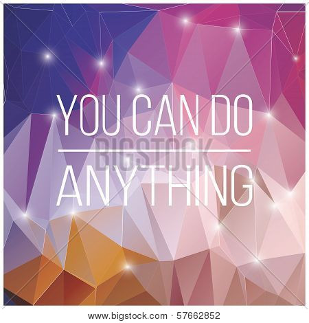 Quote, inspirational poster, typographical design, you can do anything, vector illustration