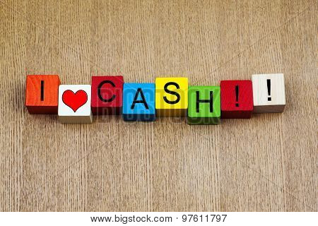 I Love Cash, Sign For Business, Finance, Accounting.
