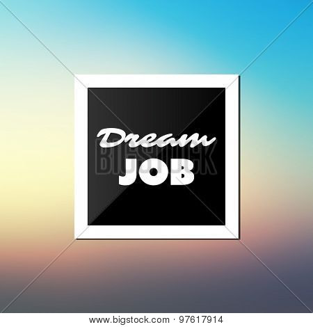 Dream Job - Inspirational Quote, Slogan, Saying - Success and Achievement Concept Illustration with Label and Blurred Background - Sunset Sky