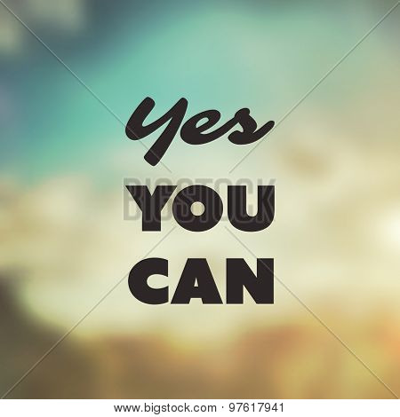 Yes You Can - Inspirational Quote, Slogan, Saying - Success Concept Illustration with Label on Blurred Background