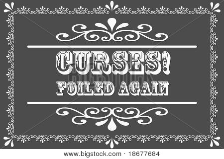 Curses!! Foiled Again