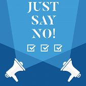 Word Writing Text Just Say No. Business Concept For Do Not Be Afraid Of Giving Negative Answers To S poster