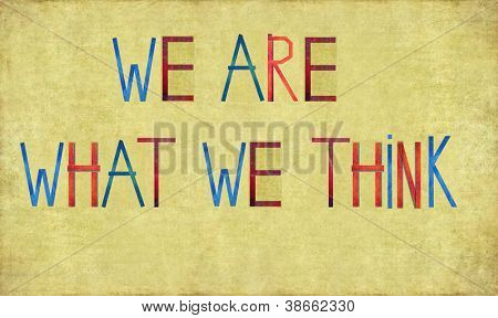 "Earthy background and design element depicting the words ""We are what we think"""