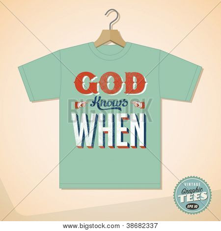 Vintage Graphic T-shirt design - God Knows When - Vector EPS10. Grunge effects can be easily removed for a cleaner look.