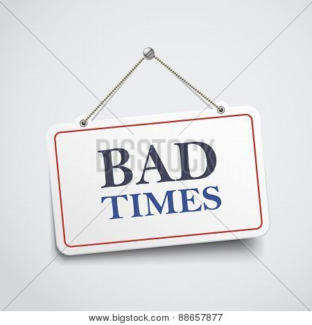 Bad Times Hanging Sign