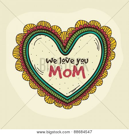 Beautiful heart with text We Love You Mom for Happy Mother's Day celebration.