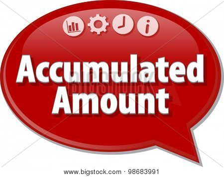 Speech bubble dialog illustration of business term saying Accumulated Amount