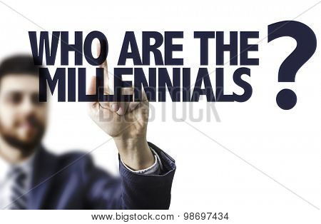 Business man pointing the text: Who Are The Millennials?