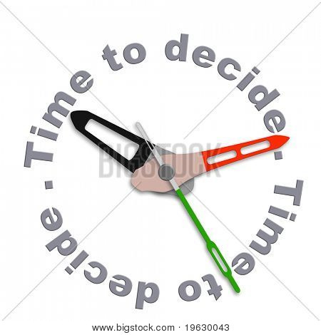 Time to decide making decisions and choosing option dont be indecisive pick your choice isolated clock with text