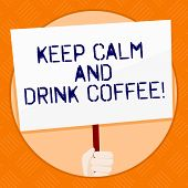 Conceptual Hand Writing Showing Keep Calm And Drink Coffee. Business Photo Showcasing Encourage Demo poster