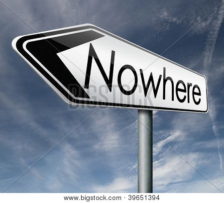 nowhere road sign to nothing useless direction waste of time meaningless or pointless effort