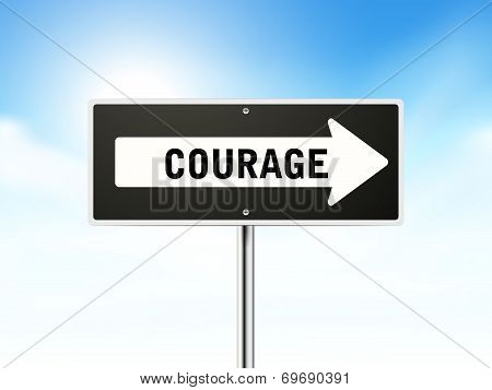 Courage On Black Road Sign