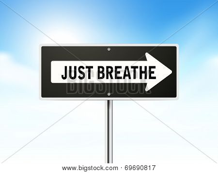 Just Breathe On Black Road Sign