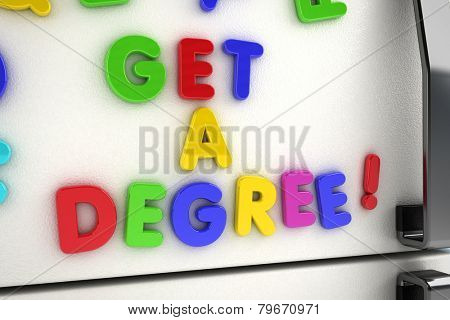 The words get a degree written on a refrigerator door with magnet letters
