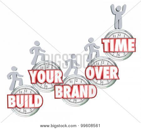 Build Your Brand Over Time 3d words on clocks with people marching up to illustrate branding, marketing and advertising of your business, company or personal reputation