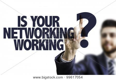 Business man pointing the text: Is Your Networking Working?