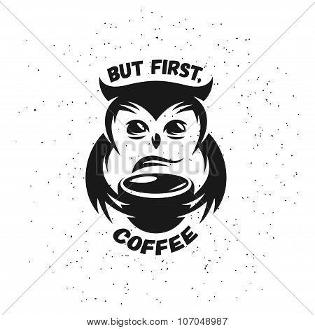 Hand drawn typography coffee poster. Cute trendy owl with cup of hot coffee. Vector vintage illustra