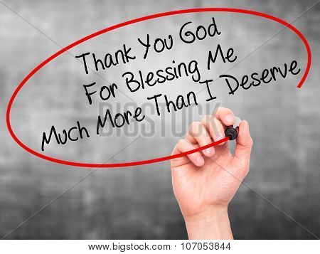 Man Hand writing Thank You God For Blessing Me Much More Than I Deserve with black marker on visual