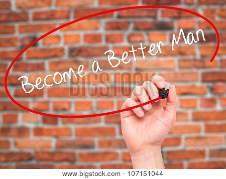 Man Hand writing Become a Better Man with black marker on visual screen.